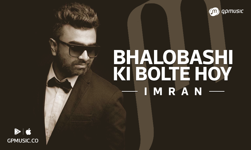Bhalobashi Ki Bolte Hoy By Imran Mp3 Song Download